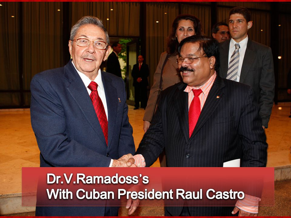 Dr.V.Ramadoss's With Cuban President Raul Castro