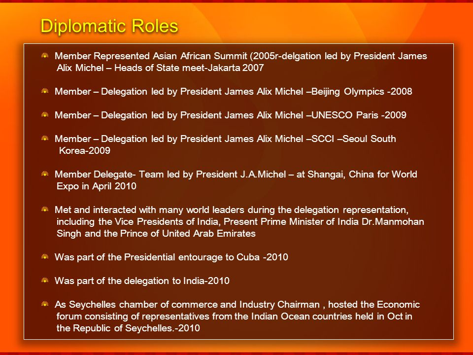 Diplomatic Roles Member Represented Asian African Summit (2005r-delgation led by President James. Alix Michel – Heads of State meet-Jakarta 2007.