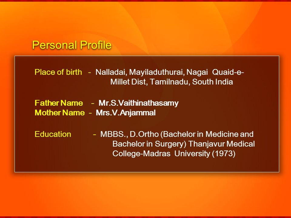 Personal Profile Place of birth - Nalladai, Mayiladuthurai, Nagai Quaid-e- Millet Dist, Tamilnadu, South India.
