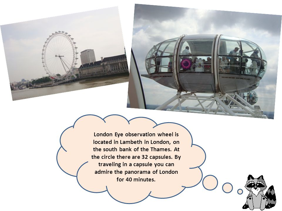 London Eye observation wheel is located in Lambeth in London, on the south bank of the Thames.