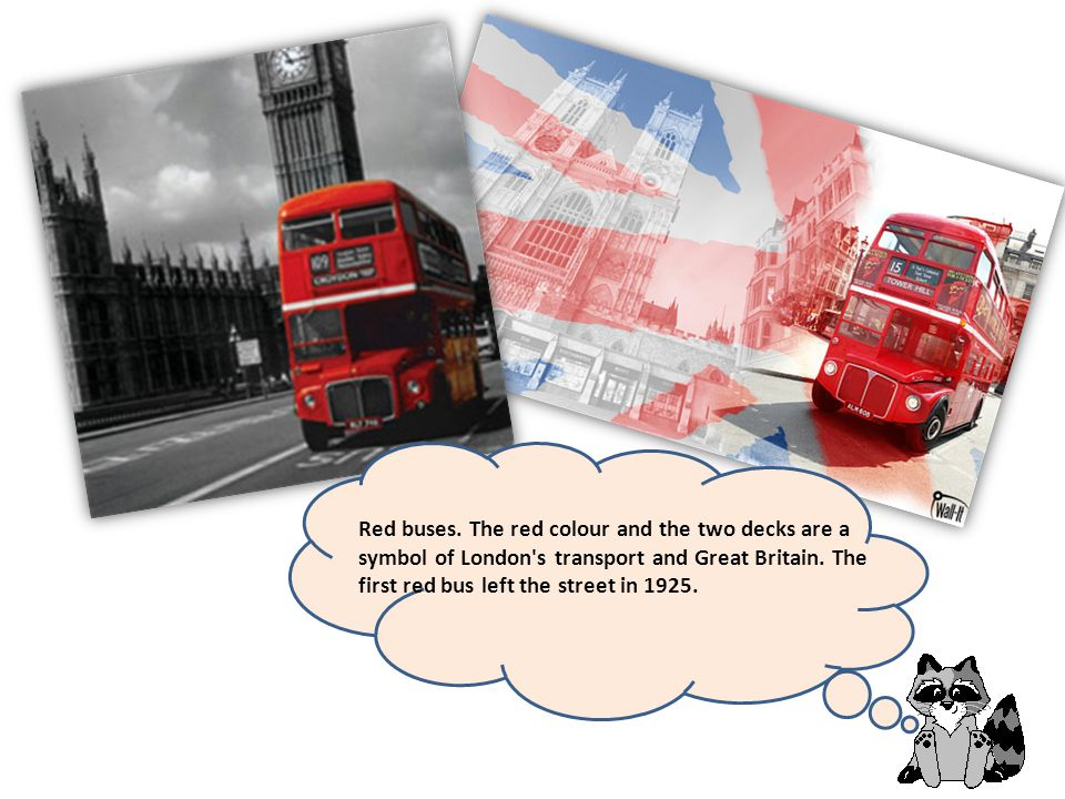 Red buses. The red colour and the two decks are a symbol of London s transport and Great Britain.