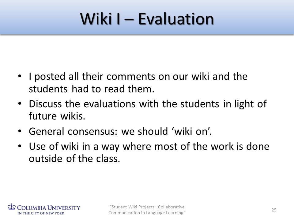 Wiki I – Evaluation I posted all their comments on our wiki and the students had to read them.