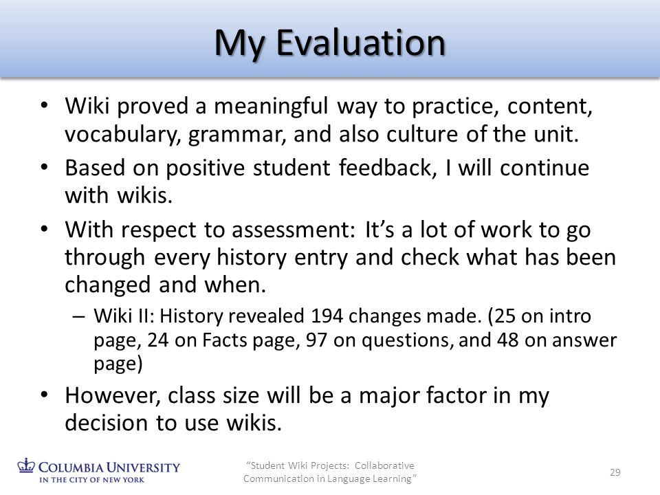 My Evaluation Wiki proved a meaningful way to practice, content, vocabulary, grammar, and also culture of the unit.