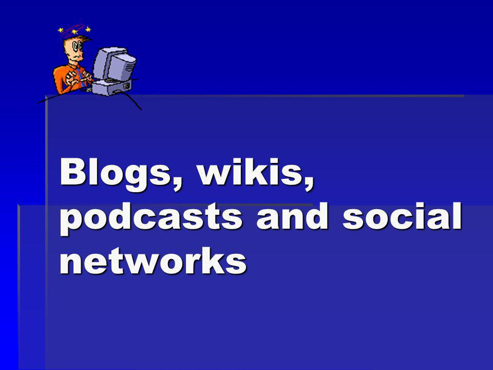 Blogs, wikis, podcasts and social networks