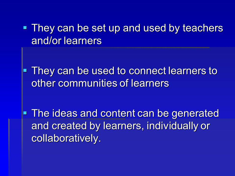 They can be set up and used by teachers and/or learners
