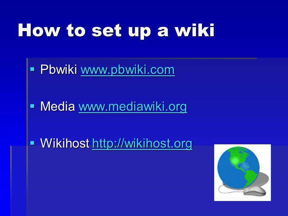 How to set up a wiki Pbwiki www.pbwiki.com Media www.mediawiki.org