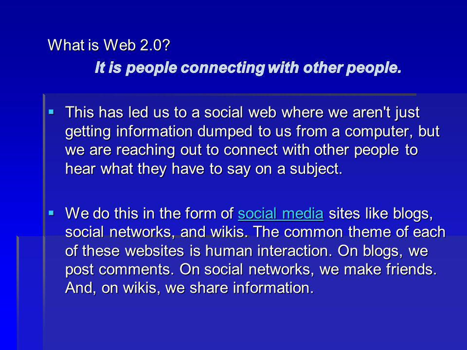 What is Web 2.0 It is people connecting with other people.