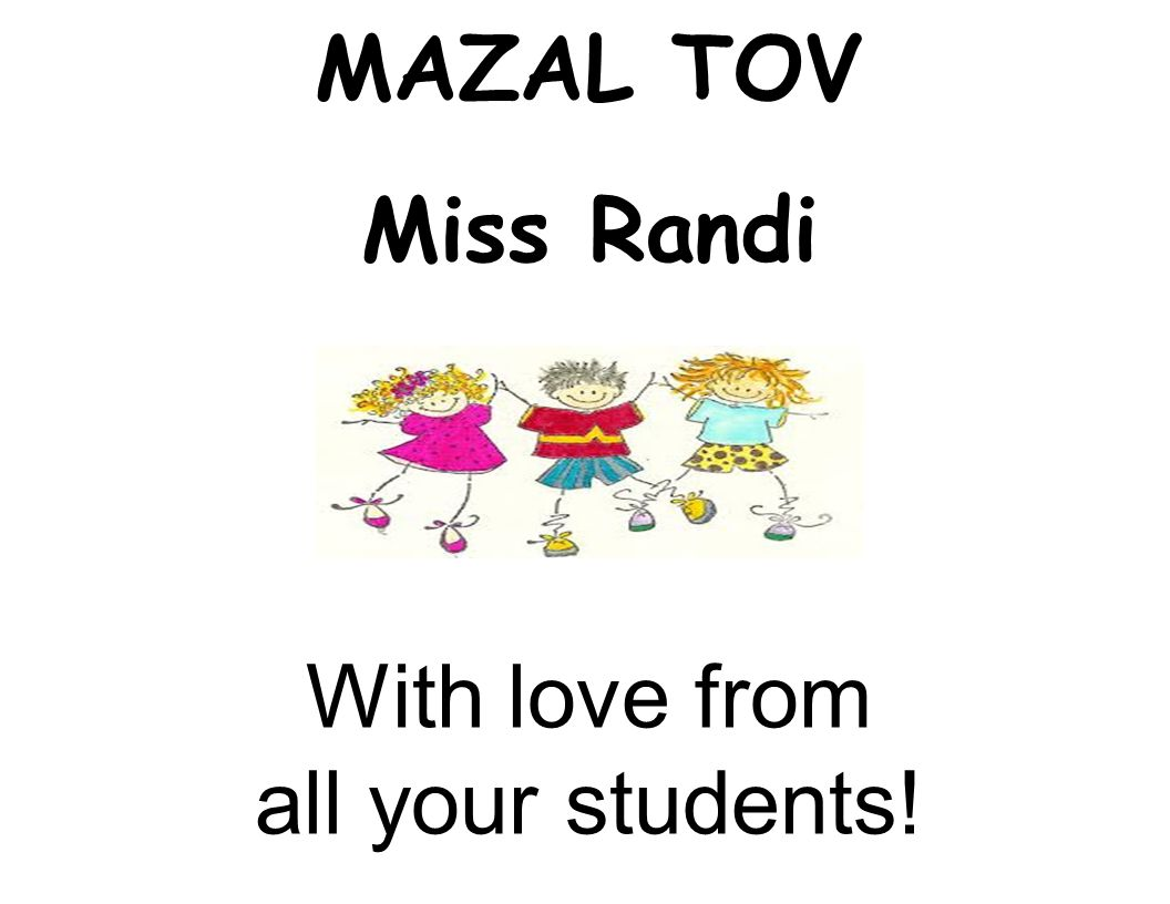 MAZAL TOV Miss Randi With love from all your students!