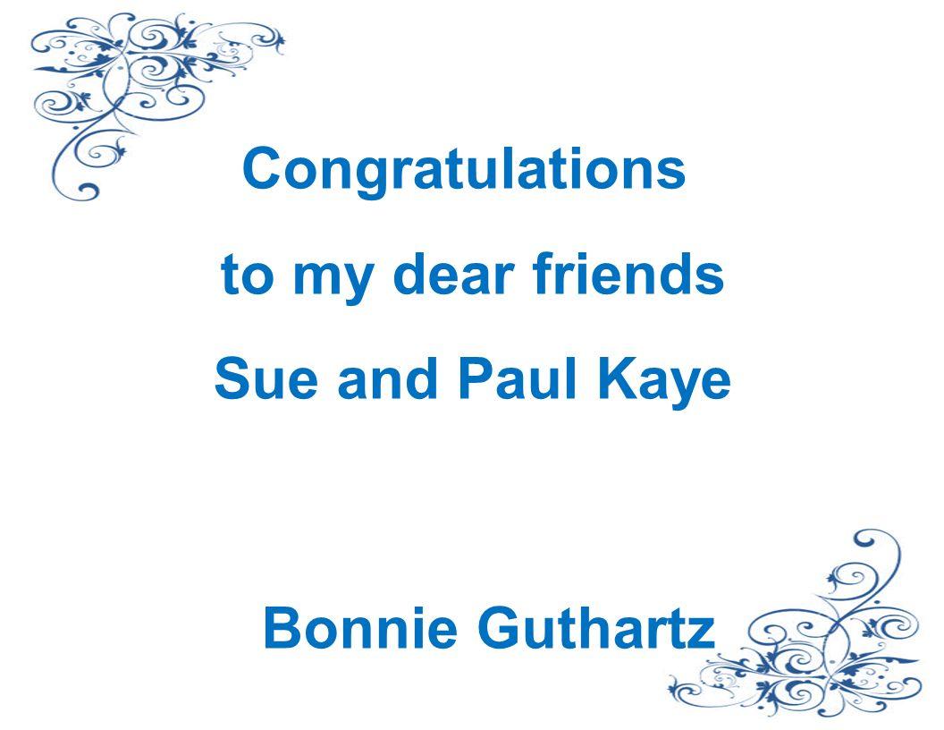 Congratulations to my dear friends Sue and Paul Kaye Bonnie Guthartz