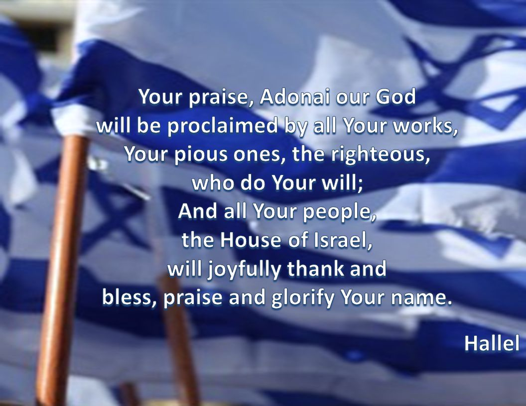 Your praise, Adonai our God will be proclaimed by all Your works,