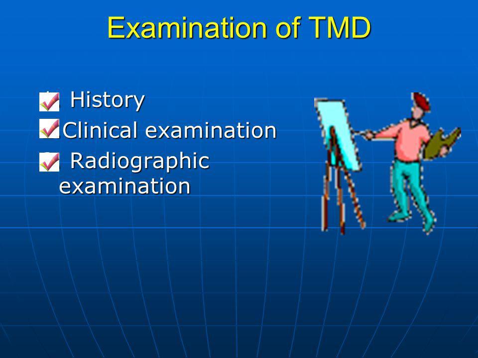 Examination of TMD 1. History 2.Clinical examination 3. Radiographic examination