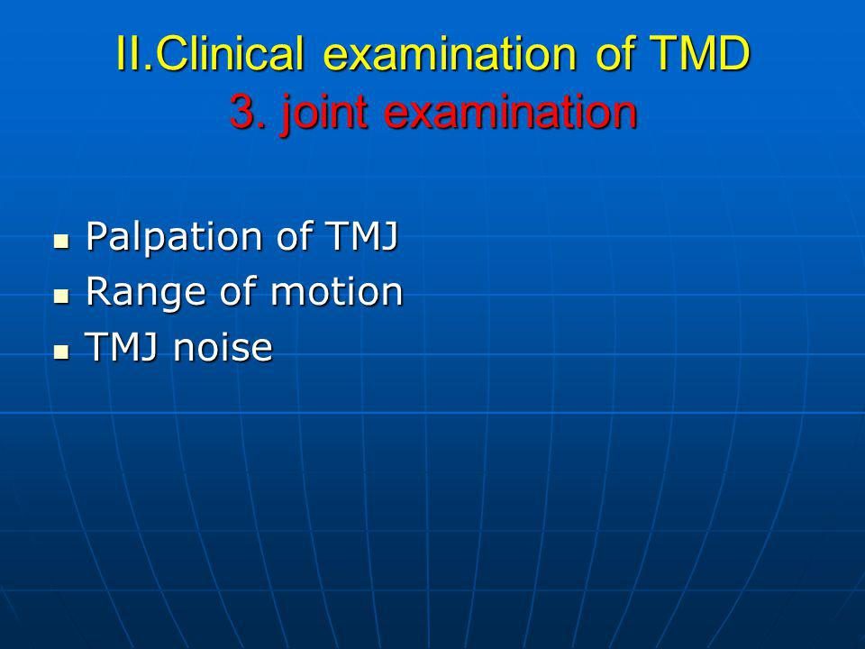 II.Clinical examination of TMD 3. joint examination