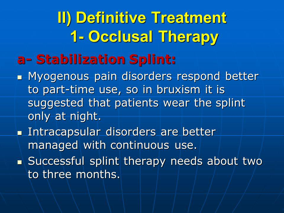 II) Definitive Treatment 1- Occlusal Therapy