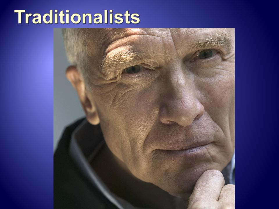 Traditionalists They are also known as the Silent Generation