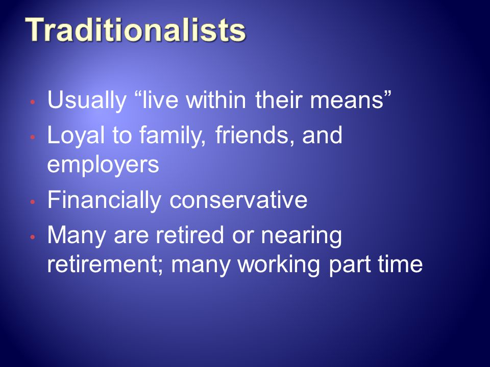 Traditionalists Usually live within their means