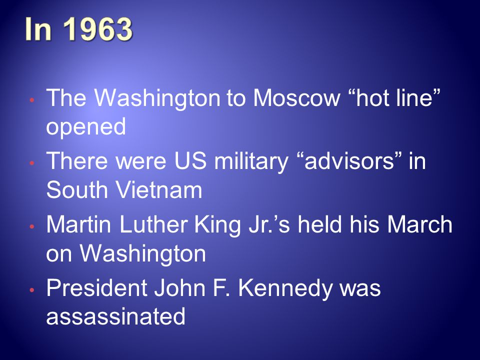 In 1963 The Washington to Moscow hot line opened