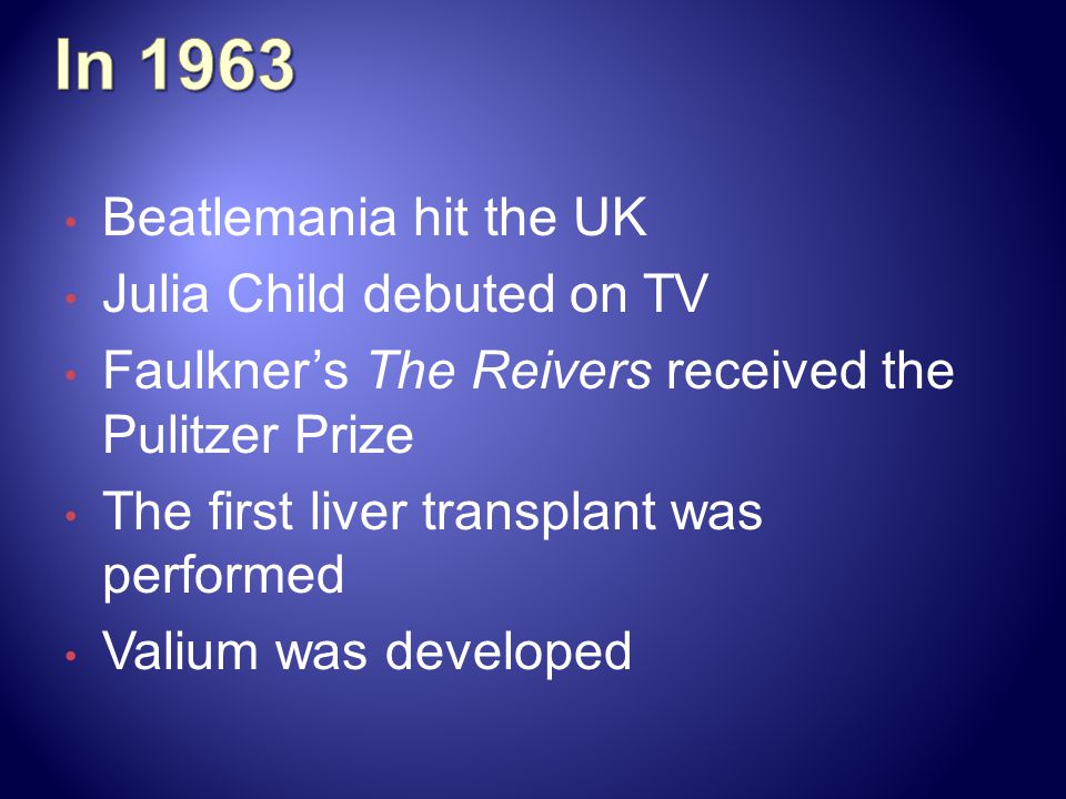 In 1963 Beatlemania hit the UK Julia Child debuted on TV