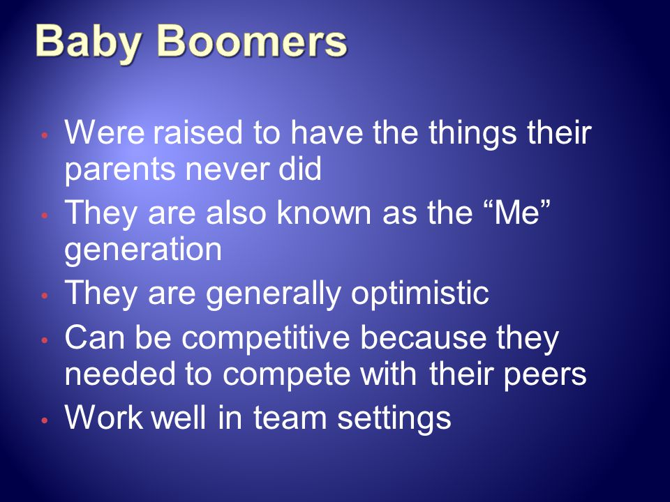 Baby Boomers Were raised to have the things their parents never did