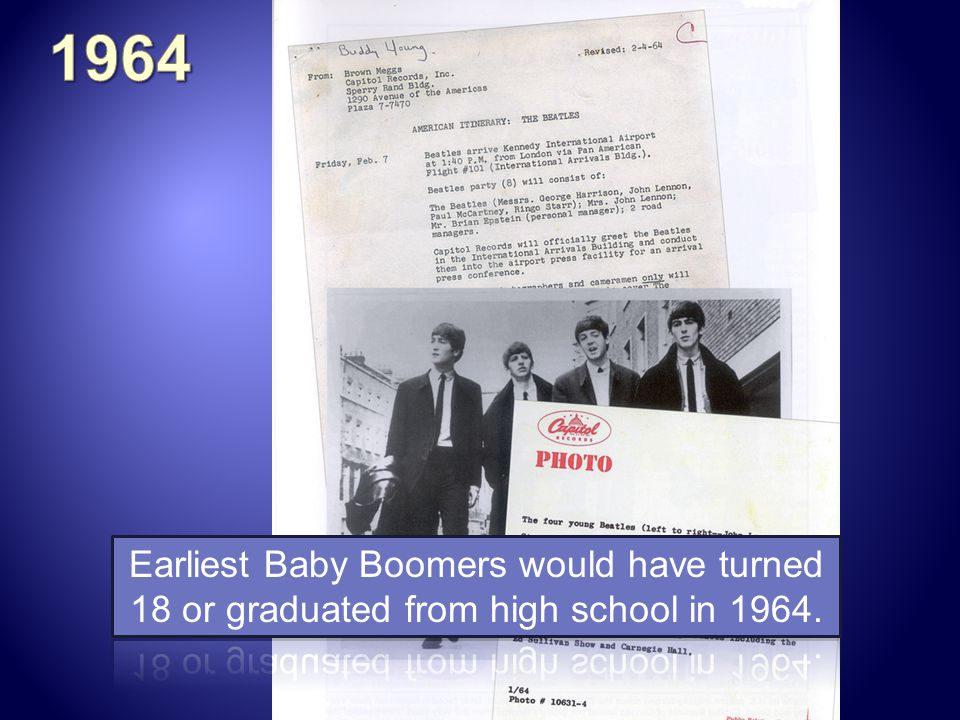1964 Earliest Baby Boomers would have turned 18 or graduated from high school in 1964.