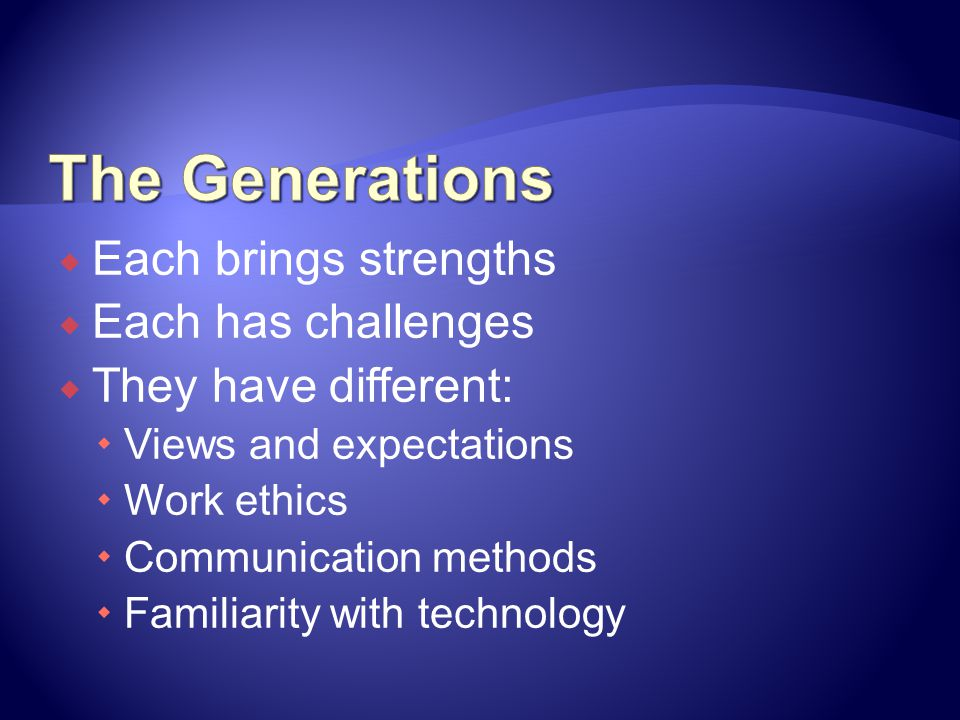 The Generations Each brings strengths Each has challenges