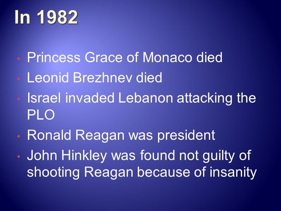 In 1982 Princess Grace of Monaco died Leonid Brezhnev died