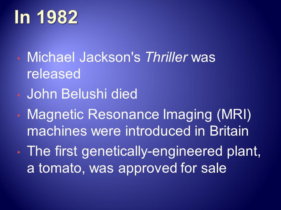 In 1982 Michael Jackson s Thriller was released John Belushi died