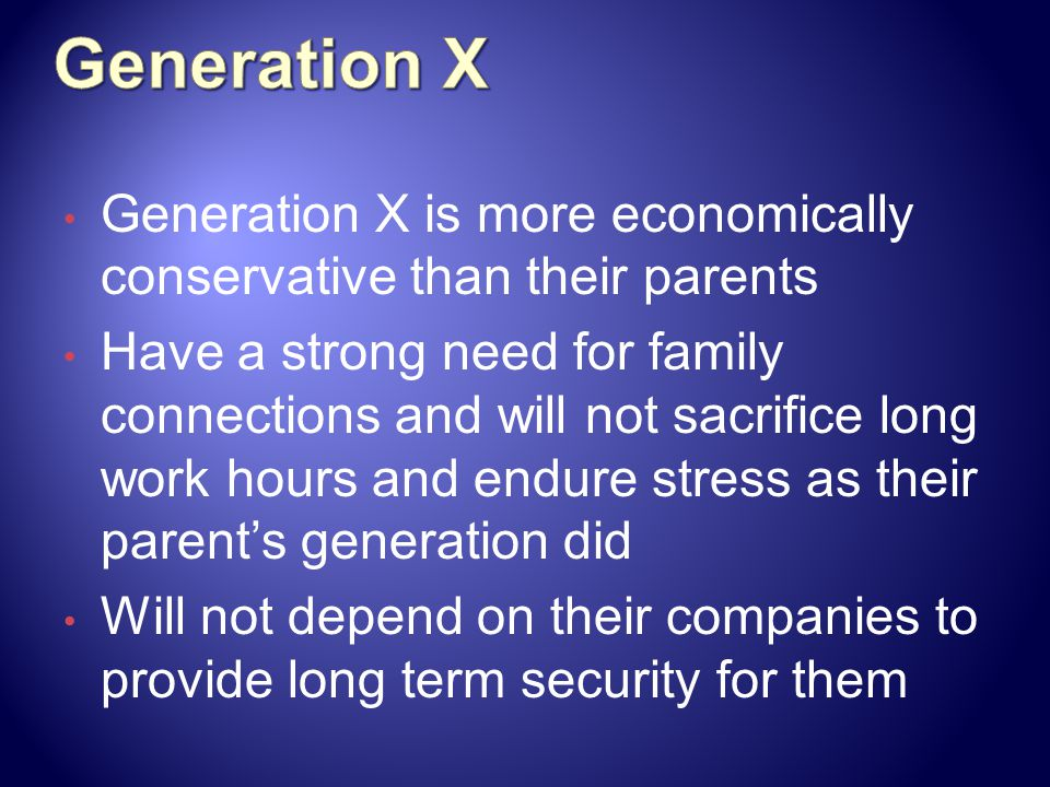 Generation X Generation X is more economically conservative than their parents.