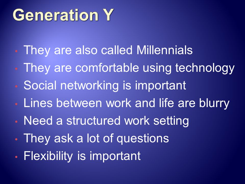 Generation Y They are also called Millennials