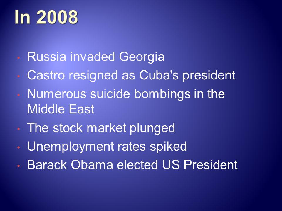 In 2008 Russia invaded Georgia Castro resigned as Cuba s president