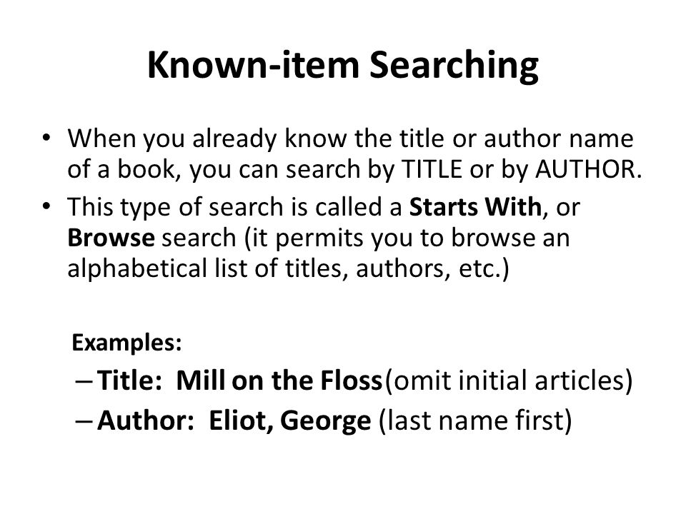 Known-item Searching Title: Mill on the Floss (omit initial articles)
