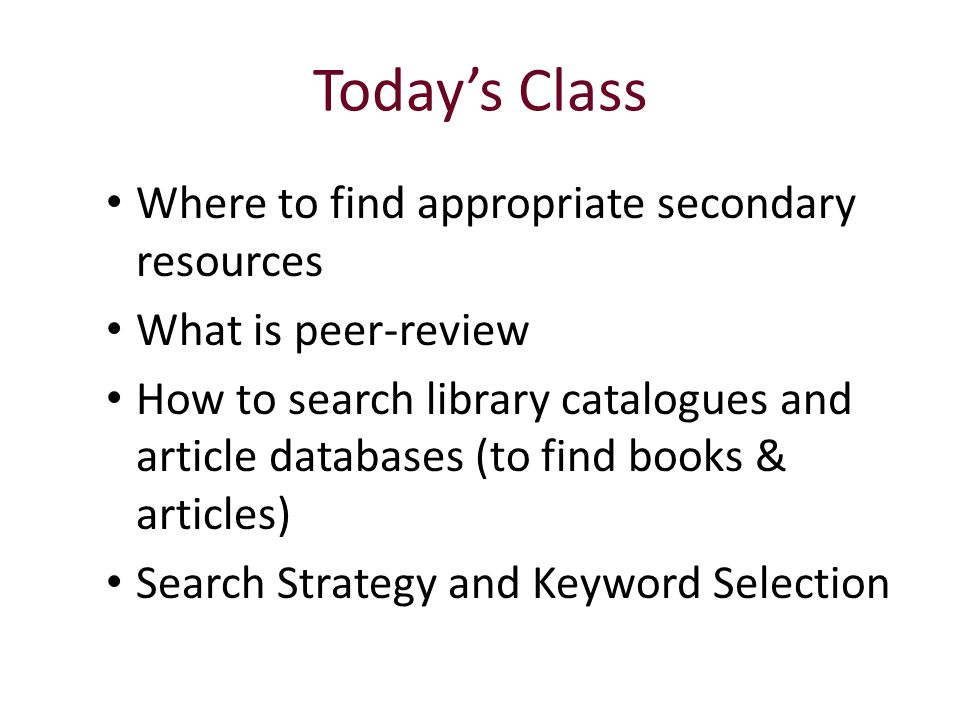 Today's Class Where to find appropriate secondary resources