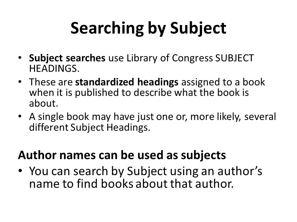 Searching by Subject Author names can be used as subjects