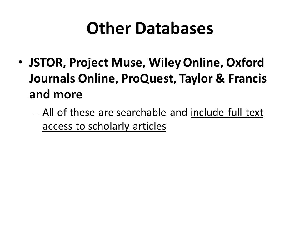 Other Databases JSTOR, Project Muse, Wiley Online, Oxford Journals Online, ProQuest, Taylor & Francis and more.