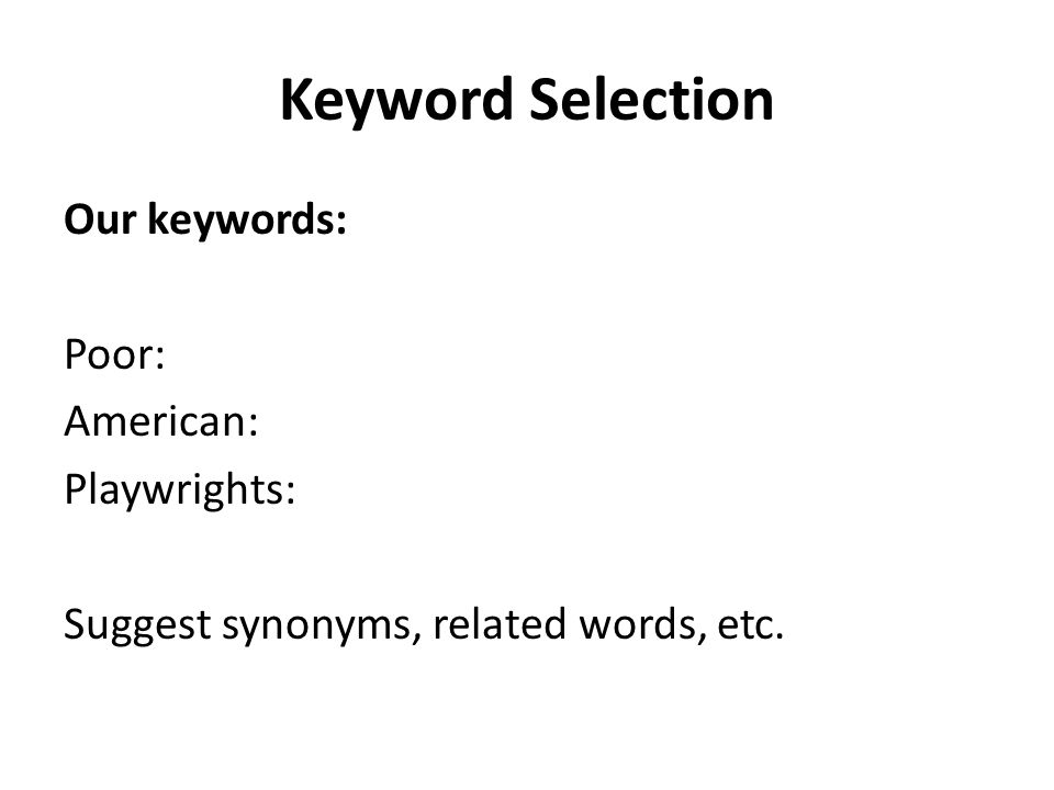 Keyword Selection Our keywords: Poor: American: Playwrights: Suggest synonyms, related words, etc.