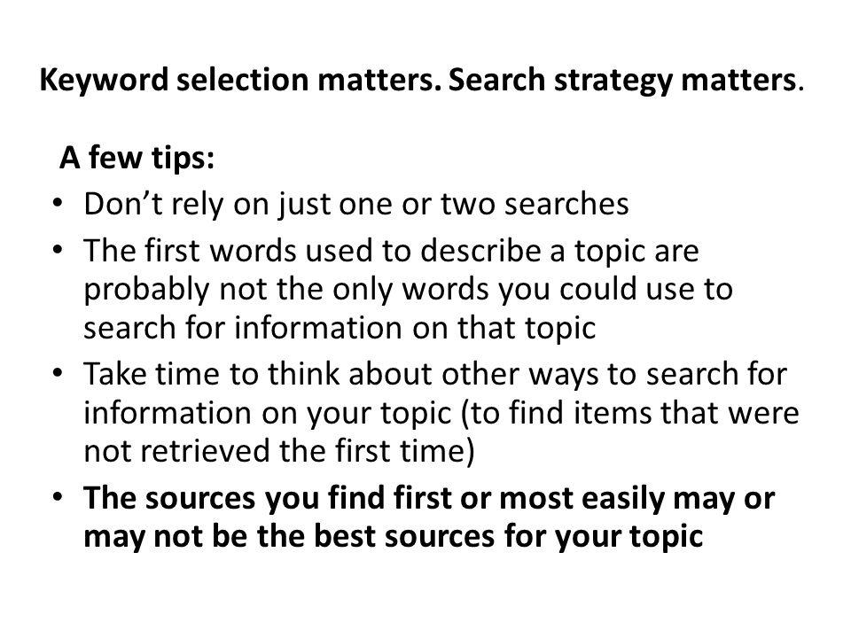 Keyword selection matters. Search strategy matters.