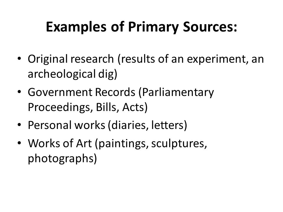 Examples of Primary Sources: