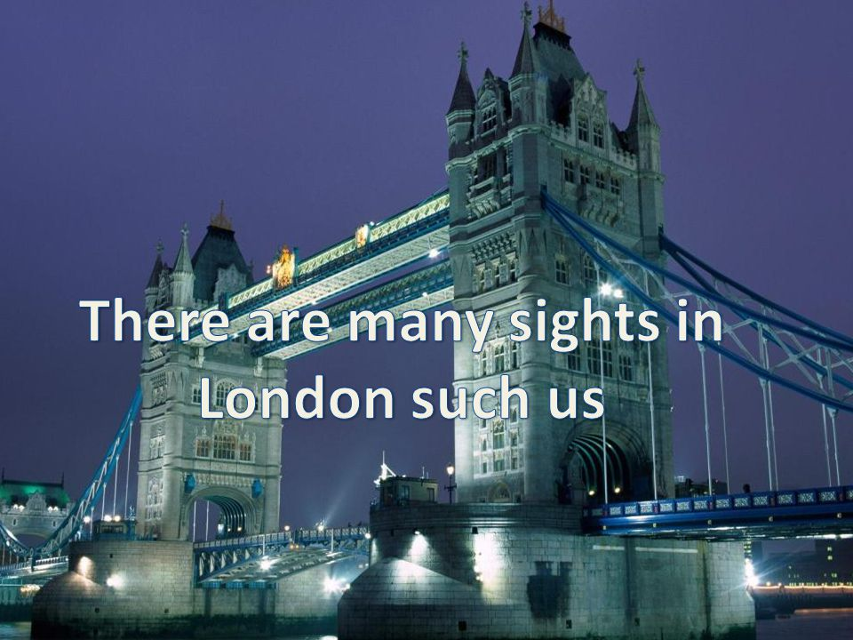 There are many sights in London such us