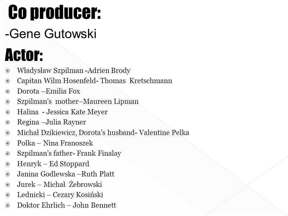 Co producer: Actor: -Gene Gutowski Władysław Szpilman -Adrien Brody