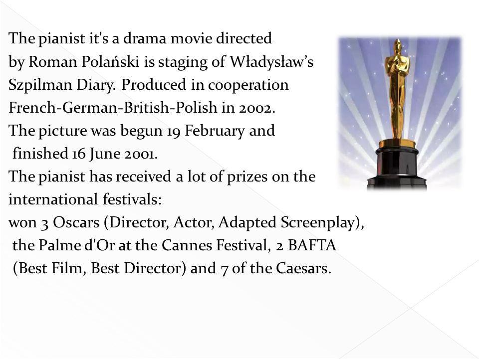 The pianist it s a drama movie directed by Roman Polański is staging of Władysław's Szpilman Diary.