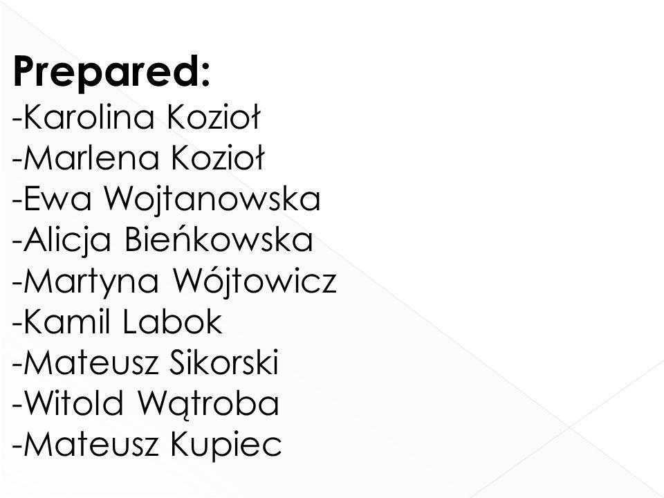 Prepared: -Karolina Kozioł -Marlena Kozioł -Ewa Wojtanowska