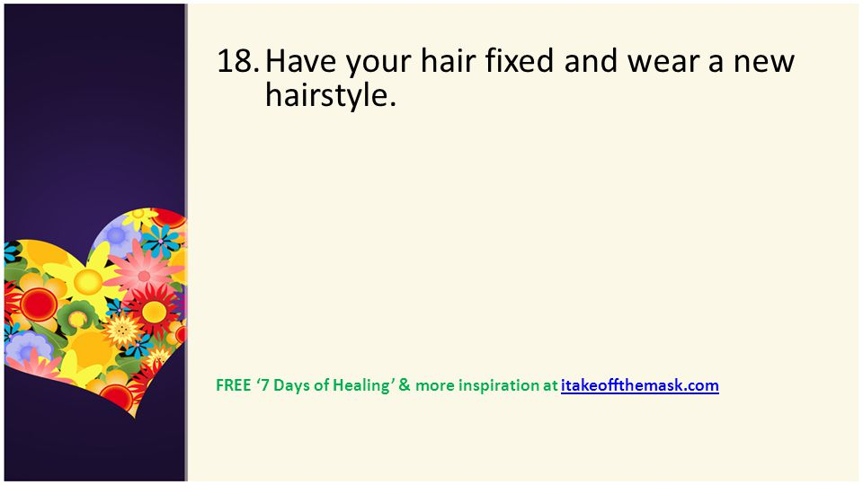 Have your hair fixed and wear a new hairstyle.
