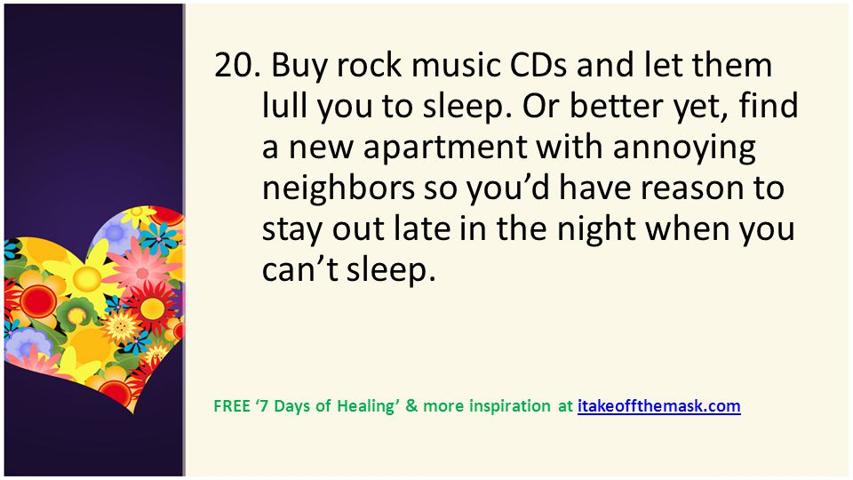 20. Buy rock music CDs and let them lull you to sleep