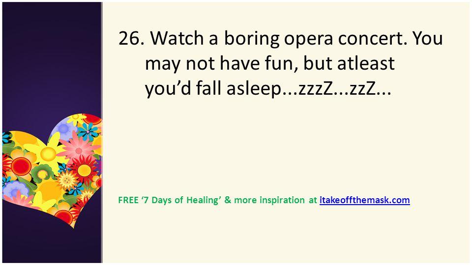 26. Watch a boring opera concert