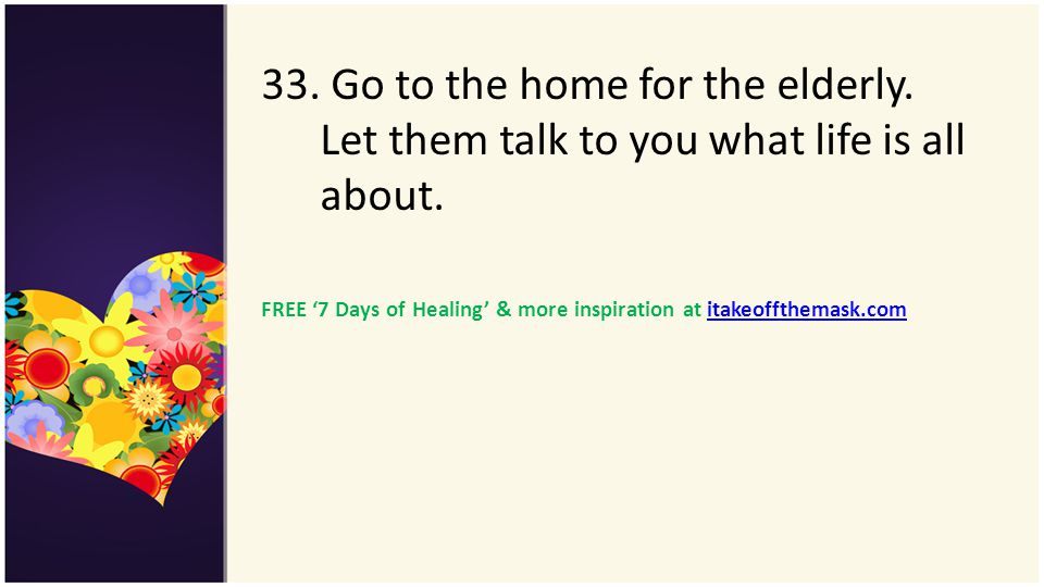 33. Go to the home for the elderly