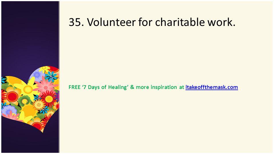 35. Volunteer for charitable work.