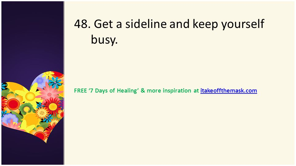 48. Get a sideline and keep yourself busy.