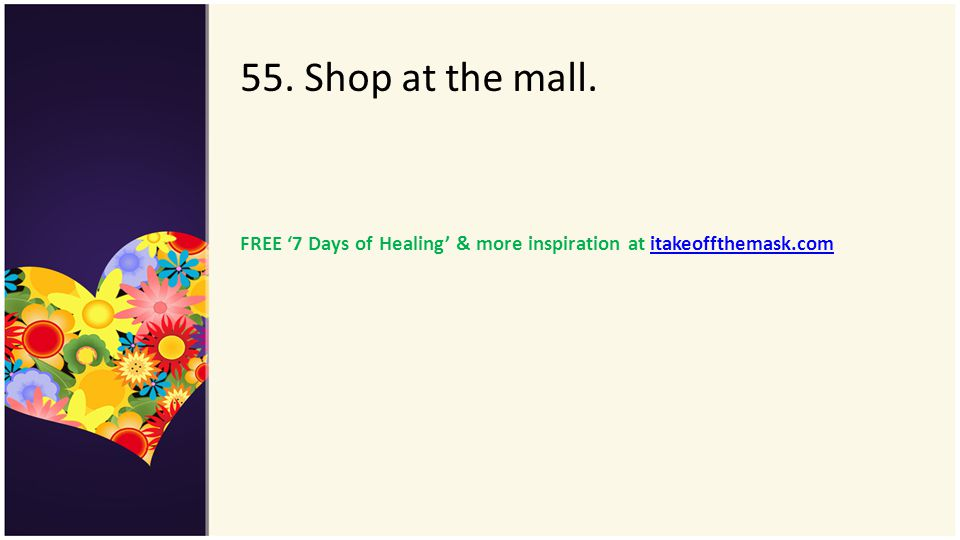 55. Shop at the mall. FREE '7 Days of Healing' & more inspiration at itakeoffthemask.com