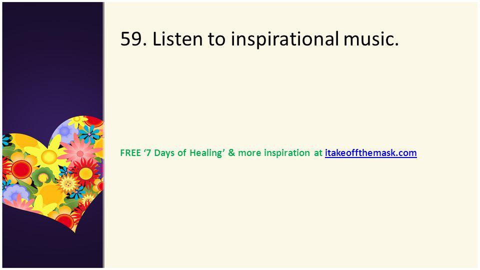 59. Listen to inspirational music.
