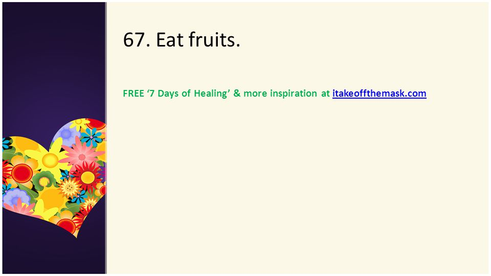 67. Eat fruits. FREE '7 Days of Healing' & more inspiration at itakeoffthemask.com