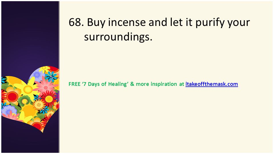 68. Buy incense and let it purify your surroundings.